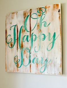 """""""Oh Happy Day"""" Wood Sign...Samuel loves this song and it always makes me think of him!"""