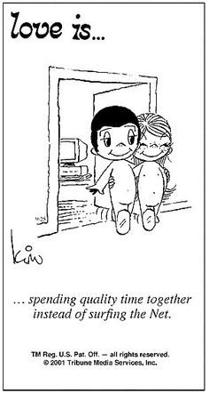 """""""... spending quality time together instead of surfing the Net."""""""