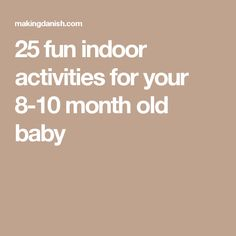25 fun indoor activities for your 8-10 month old baby