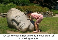 Listen to your inner voice. It is your true self speaking to you!