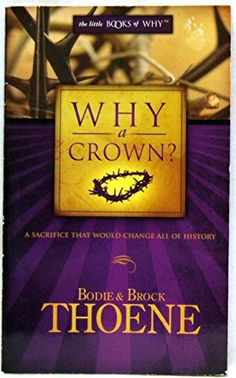 Why a Crown? (The Little Books of Why): Bodie Thoene, Brock Thoene: 9780977056521: Amazon.com: Books