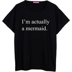 I'm Actually a Mermaid Boyfriend T Shirt Womens Oversized Ladies Girl... ($22) ❤ liked on Polyvore featuring tops, t-shirts, black, women's clothing, boyfriend t shirt, oversized tee, black boyfriend tee, loose fit t shirts and oversized t shirts