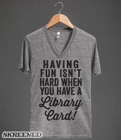 Having fun isn't hard when you have a library card! Printed on American Apparel Unisex V-Neck Tee