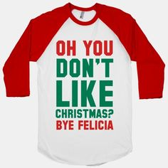 """How can you not love the holiday season? It's full of gifts for all of your family especially shirts, and singing and joy. Let those Scrooge's out there know you don't want that bah humbug in your life with this funny """"Bye Felicia"""" christmas design. Perfect for those with trendy interests and great big heap of christmas spirit."""