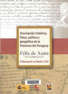 Azara, Félix de ---  Descripción histórica, física, política y geográfica de la provincia del Paraguay : el manuscrito de Madrid, 1793 --- Asunción, Paraguay : Editorial Andarura, Diciembre 2016