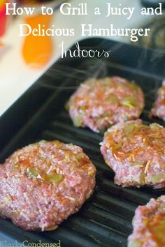 Tips for grilling a juicy and delicious hamburger indoors and without fancy grilling equipment!