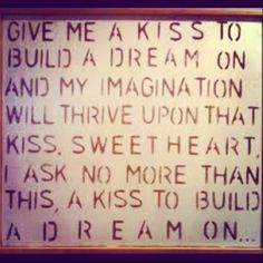 A kiss to build a dream on...