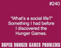 before I discovered Harry Potter you mean...then read hunger games and then Percy Jackson to top it off!