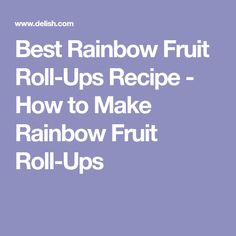 Best Rainbow Fruit Roll-Ups Recipe - How to Make Rainbow Fruit Roll-Ups