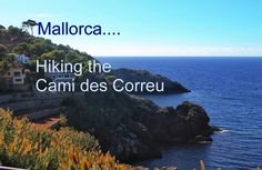Hiking the Cami des Correu - Footloose Boomer Larry, Night Life, Places Ive Been, Beaches, Cruise, Sunshine, Hiking, Culture, History