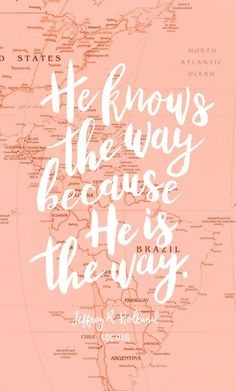 He knows the way because He is the way. Jeffrey R. Holland #LDS