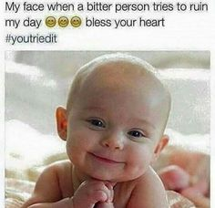 My face when a bitter person tries to ruin my day bless your heart. Funny Pictures With Captions, Baby Pictures, Funny Quotes, Funny Memes, Hilarious, Real Memes, When Memes, Tak Tak, Angels On Earth