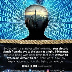 #Evolutionists can never tell who in truth sees #electricsignals from the #eye to the #brain as bright, #3-D images.  There's a being within the brain that sees without an eye, hears without an #ear. Evolutionists have no explanation as to how this being came to be.  #tv  en.a9.com.tr #islam #God #quran #Muslim #books #istanbul #islamicquote #quote #love #Turkey #art #fashion #music #luxury #travel  #photooftheday  #science#motivation