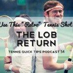 Use This Retro Tennis Shot - The Lob Return