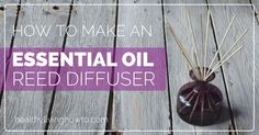 How To Make An Essential Oil Reed Diffuser   healthylivinghowto.com