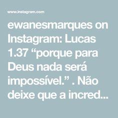 """ewanesmarques on Instagram: Lucas 1.37 """"porque para Deus nada será impossível."""" . Não deixe que a incredulidade dos outros limite seus sonhos!!! #reels #chamada #deus…"""