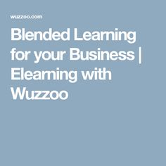 Blended Learning for your Business | Elearning with Wuzzoo