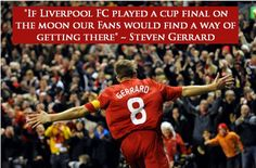 """""""If Liverpool FC played a cup final on the moon our #Fans would find a way of getting there""""  Steven #Gerrard #LFC #LiverpoolFC #YNWA #Quote #LFCQuote #LFCFamily #LFCFans"""