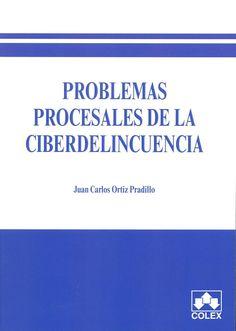 Problemas procesales de la ciberdelincuencia / Juan Carlos Ortiz Pradillo. Madrid : Colex, 2013. Sig. 343.13:681.3 Ort