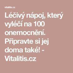 Léčivý nápoj, který vyléčí na 100 onemocnění. Připravte si jej doma také! - Vitalitis.cz