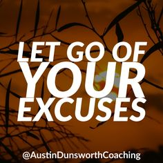 Let go of your excuses! Keep Calm, Letting Go, Coaching, Let It Be, Training, Stay Calm, Lets Go, Relax, Move Forward