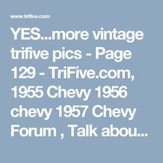 YES...more vintage trifive pics - Page 129 - TriFive.com, 1955 Chevy 1956 chevy 1957 Chevy Forum , Talk about your 55 chevy 56 chevy 57 chevy - Belair , 210, 150 sedans , Nomads and Trucks, Research, Free Tech Advice