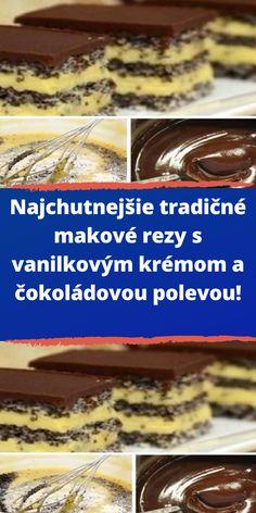 Najchutnejšie tradičné makové rezy s vanilkovým krémom a čokoládovou polevou! Pudding, Food, Custard Pudding, Essen, Puddings, Meals, Yemek, Avocado Pudding, Eten