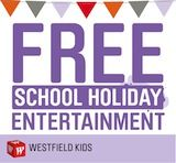 Free School Holiday Fun at Westfield