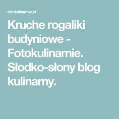 Kruche rogaliki budyniowe - Fotokulinarnie. Słodko-słony blog kulinarny.