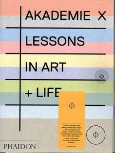 Akademie X : lessons in art + life / project editor, Rebecca Morrill.