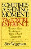 """W - """"Sometimes a Shining Moment: The Foxfire Experience"""" by Eliot Wigginton"""
