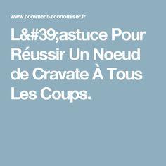L'astuce Pour Réussir Un Noeud de Cravate À Tous Les Coups.
