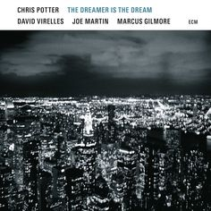 The Dreamer Is the Dream - Chris Potter | Songs, Reviews, Credits | AllMusic