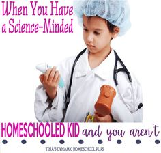 When You Have a Science-Minded Homeschooled Kid and You Aren't @ Tina's Dynamic Homeschool Plus http://www.tinasdynamichomeschoolplus.com/2015/05/15/when-you-have-a-science-minded-homeschooled-kid/?utm_content=buffer2c1e8&utm_medium=social&utm_source=pinterest.com&utm_campaign=buffer