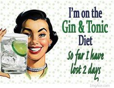 i am on the gin and tonic diet. so far I have lost 2 days.