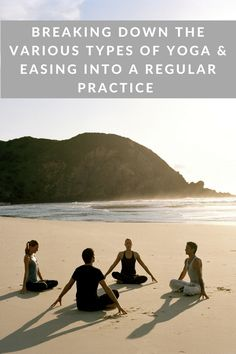 Breaking down the various types of yoga & easing into a regular practice . This article touches on the differing types of yoga including hatha, vinyasa, kundalini, and more. It also helps you find tactics to ease you into a regular yoga practice. | yoga and mindfulness | yoga practice | beginner yoga | types of yoga |