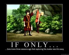 lol oh, Zuko. If only...