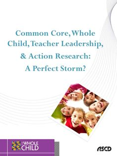 Common Core, Whole child, Teacher Leadership & Action Research: A Perfect Storm?   By Craig Mertler