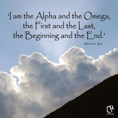 'I am the Alpha and the Omega, the First and the Last, the Beginning and the End.' ~ Rev. 22:13 #NLT #Bible verse | CrossRiverMedia.com