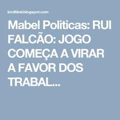 Mabel Politicas: RUI FALCÃO: JOGO COMEÇA A VIRAR A FAVOR DOS TRABAL...