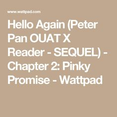 Hello Again (Peter Pan OUAT X Reader - SEQUEL) - Chapter 2: Pinky Promise - Wattpad