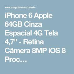 "iPhone 6 Apple 64GB Cinza Espacial 4G Tela 4,7"" - Retina Câmera 8MP iOS 8 Proc…"