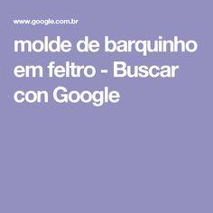 molde de barquinho em feltro - Buscar con Google