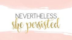 Nevertheless She Persisted | motivational quote for desktop background wallpaper. find more to download free -  girl power inspiration on the blog.