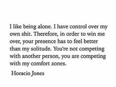 You are competing with me and my comfort zone. I have to feel comfortable around you, I have to feel safe.