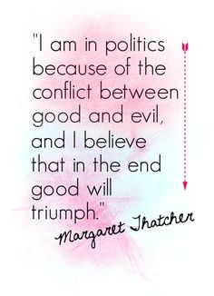 Margaret Thatcher Quote via Sweetness Itself Blog // www.sweetnessitself.blogspot.com