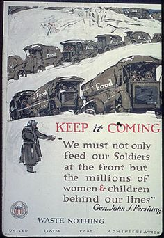 Wartime Food Poster: Keep it Coming. We must not only feed our Soldiers at the front but the millions of women and children behind our lines. Waste nothing.