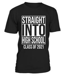 a74dcd11 Straight Into High School T-Shirt 1st Day Class of 2021 - Limited Edition