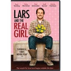 """""""Lars and the Real Girl"""" starring Ryan Gosling, Emily Mortimer, Paul Schneider (2007) -- Quirky, but I loved it. And hell if I didn't cry over a doll!"""