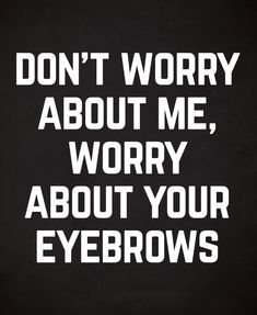 Worry About Your Eyebrows Funny Quote Art Print by EnvyArt | Society6